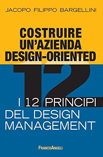 Costruire un'azienda design-oriented. I 12 principi del design management